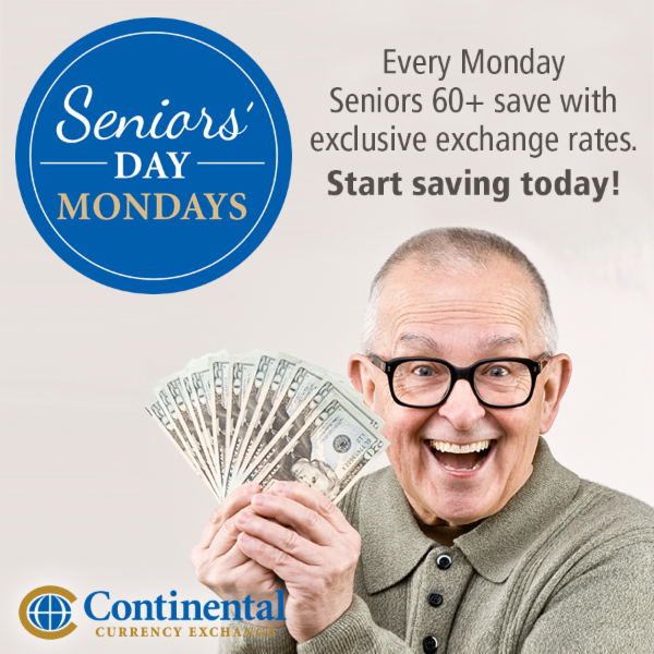 Every Monday seniors 60+ will receive exclusive exchange rates on over 160 different currencies, better rates of on services such as wires, drafts, and money transfers and low to no fees! - Continental Currency Exchange