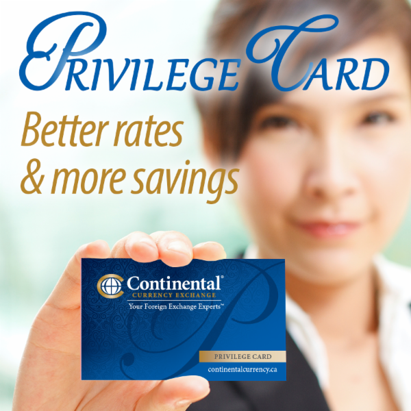 Receive exclusive exchange rates with no fees on all cash transactions, and discounted fees on all services. Get your Privilege card for FREE at any Continental branch today!