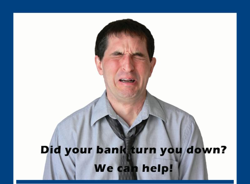 Did your bank turn you down?  We can help!